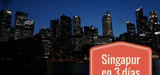 Singapur en tres días: Qué ver, qué hacer, qué comer y dónde dormir