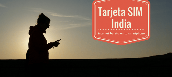 Tarjeta SIM India: Cómo tener internet en tu smartphone