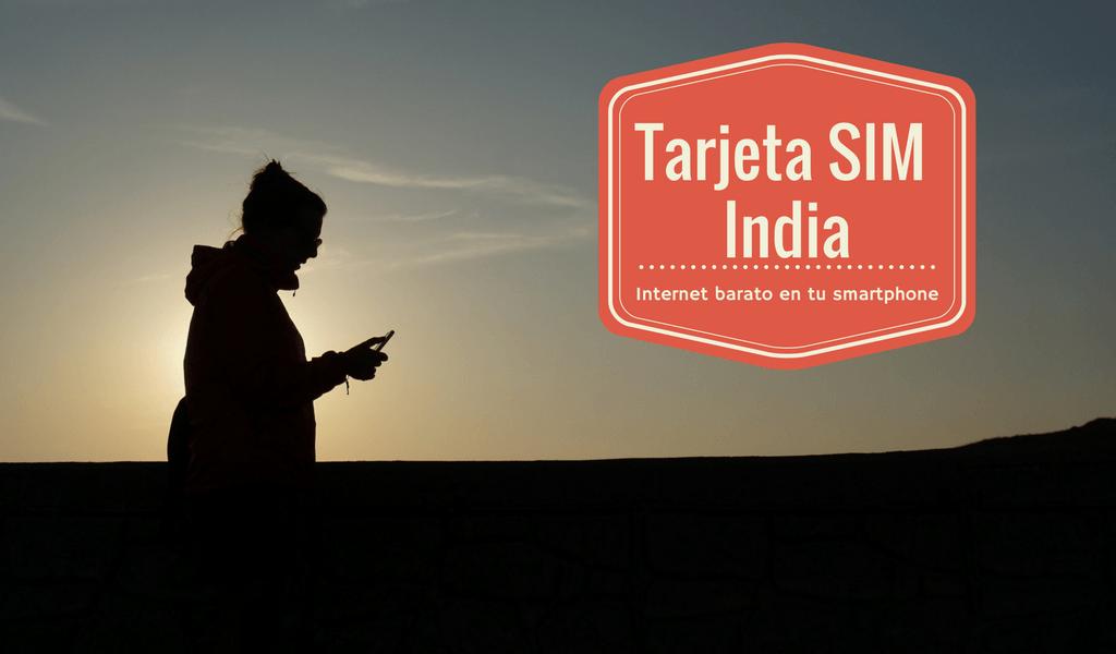 Tarjeta SIM en India: la mejor opción para tener internet en tu smartphone